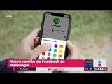 Nueva versión de Facebook en Messenger, más sencilla y práctica | Noticias con Yuriria