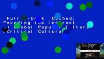Full E-book  Cached: Decoding the Internet in Global Popular Culture (Critical Cultural