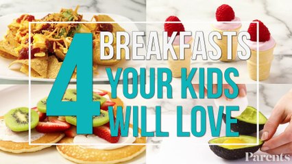 4 Breakfasts Your Kids Will Love