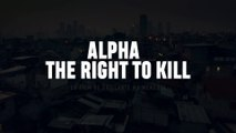 ALPHA THE RIGHT TO KILL (2018) Bande Annonce VOSTF - HD