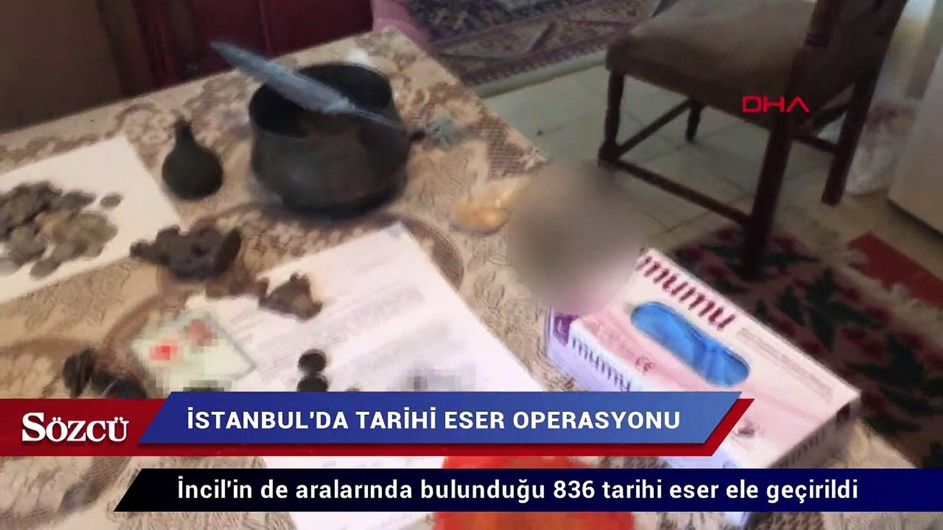 İstanbul'da dev operasyon! Bazıları 4 bin yıllık