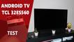 TCL 32ES560 : Présentation Android TV HDR