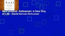 Best product  Anticancer: A New Way of Life - David Servan-Schreiber
