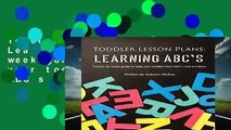 Toddler Lesson Plans: Learning ABC s: Twenty-six week guide to help your toddler learn ABC s and