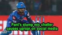 IPL 2019 | Pant's stump mic chatter causes uproar on social media