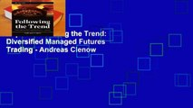 Popular Following the Trend: Diversified Managed Futures Trading - Andreas Clenow