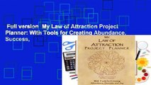 Full version  My Law of Attraction Project Planner: With Tools for Creating Abundance, Success,