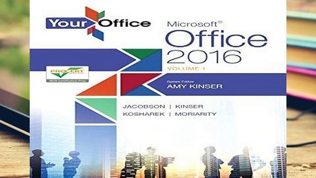 Full E-book Your Office: Microsoft Office 2016 Volume 1 (Your Office for Office 2016)  For Full