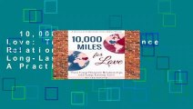 10,000 Miles for Love: Turn Long-Distance Relationships into Long-Lasting Love - A Practical and