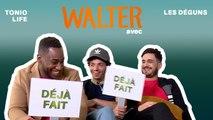 Walter : Tonio Life & Les Déguns répondent à nos questions vérité : Déjà Fait ou Jamais Fait