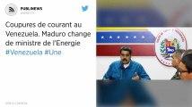 Coupures de courant au Venezuela. Maduro change de ministre de l'Energie