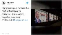 Municipales en Turquie. Le Parti d'Erdogan va contester les résultats dans les quartiers d'Istanbul