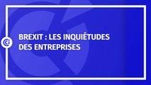 Brexit : les inquiétudes des entreprises