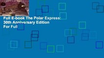 Full E-book The Polar Express: 30th Anniversary Edition  For Full