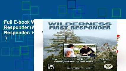 Full E-book Wilderness First Responder (Wilderness First Responder: How to Recognize, Treat,  )