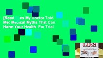 [Read] Lies My Doctor Told Me: Medical Myths That Can Harm Your Health  For Trial