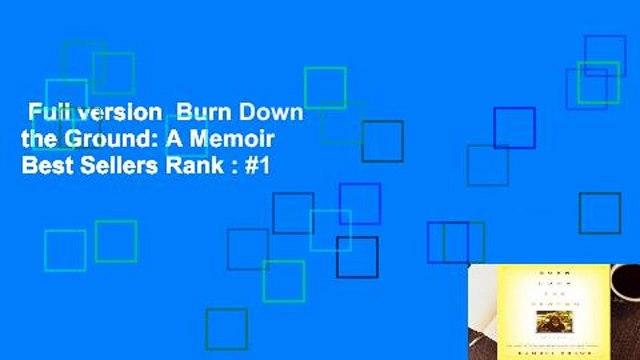 Full version  Burn Down the Ground: A Memoir  Best Sellers Rank : #1