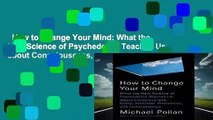 How to Change Your Mind: What the New Science of Psychedelics Teaches Us about Consciousness,