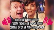 Kris Jenner Addresses the Tristan Thompson and Jordyn Woods Scandal on Ryan Seacrest Show