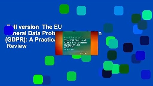 Full version  The EU General Data Protection Regulation (GDPR): A Practical Guide  Review