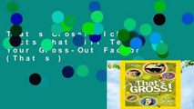 That s Gross!: Icky Facts That Will Test Your Gross-Out Factor (That s )