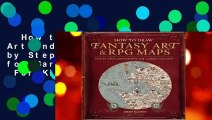 How to Draw Fantasy Art and RPG Maps: Step by Step Cartography for Gamers and Fans  For Kindle