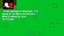 From Holmes to Sherlock: The Story of the Men and Women Who Created an Icon  For Kindle