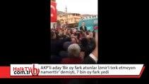 """AKP'li aday """"Bir oy fark atsınlar İzmir'i terk etmeyen namerttir"""" demişti, 7 bin oy fark yedi"""