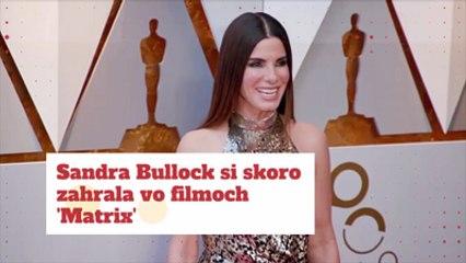 Sandra Bullock si skoro zahrala vo filmoch 'Matrix'