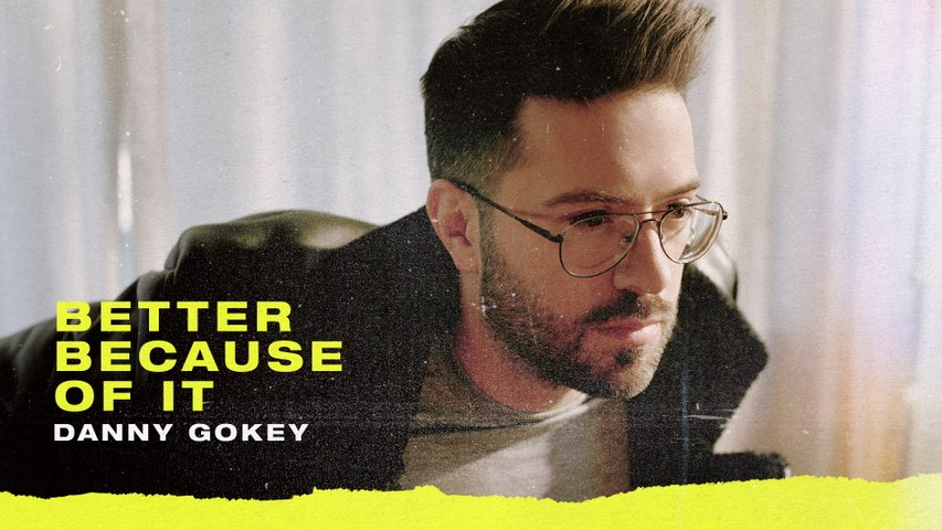Danny Gokey - Better Because Of It