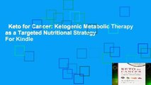 Keto for Cancer: Ketogenic Metabolic Therapy as a Targeted Nutritional Strategy  For Kindle