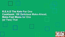 R.E.A.D The Keto For One Cookbook: 100 Delicious Make-Ahead, Make-Fast Meals for One (or Two) That