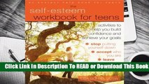 [Read] The Self-Esteem Workbook for Teens: Activities to Help You Build Confidence and Achieve