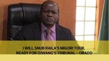I will snub Raila's Migori tour, ready for Ojwang's tribunal- Obado_