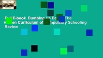 Full E-book  Dumbing Us Down: The Hidden Curriculum of Compulsory Schooling  Review