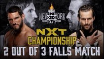 Adam Cole vs. Johnny Gargano WWE NXT Title Best Two Out Of Three Falls Match	WWE NXT TakeOver: New York