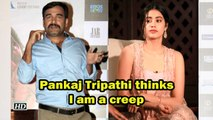 Pankaj Tripathi probably thinks I am a creep: Janhvi Kapoor