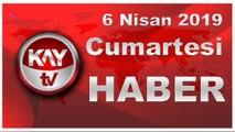 6 Nisan 2019 Kay Tv Haber
