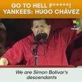 Go To Hell Fucking Yankees: Hugo Chavez