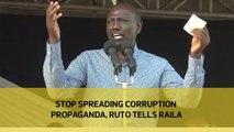 Stop spreading corruption propaganda, Ruto tells Raila