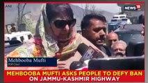 Mehbooba Mufti Asks People To Defy Ban On Jammu-Kashmir Highway