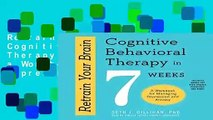 Retrain Your Brain: Cognitive Behavioral Therapy in 7 Weeks, a Workbook for Managing Depression