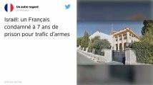 Israël. Un Français condamné à 7 ans de prison pour trafic d'armes