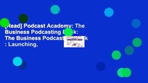 [Read] Podcast Academy: The Business Podcasting Book: The Business Podcasting Book : Launching,