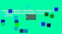 About For Books  Data Wise: A Step-By-Step Guide to Using Assessment Results to Improve Teaching