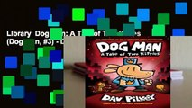 Library  Dog Man: A Tale of Two Kitties (Dog Man, #3) - Dav Pilkey