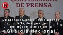 Diferencias entre legisladores por la designación del nuevo titular de la Guardia Nacional.