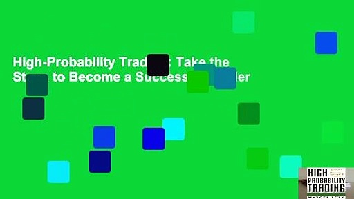 High-Probability Trading: Take the Steps to Become a Successful Trader