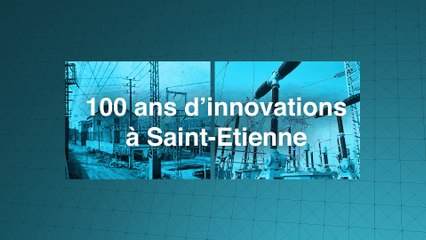 100 ans d'innovation à Saint-Etienne