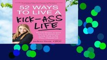 About For Books  52 Ways to Live a Kick-Ass Life: Bs-Free Wisdom To Ignite Your Inner Badass And
